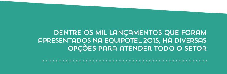 Dentre os mil lançamentos que foram apresentados na Equipotel 2015, há diversas opções para atender todo o setor